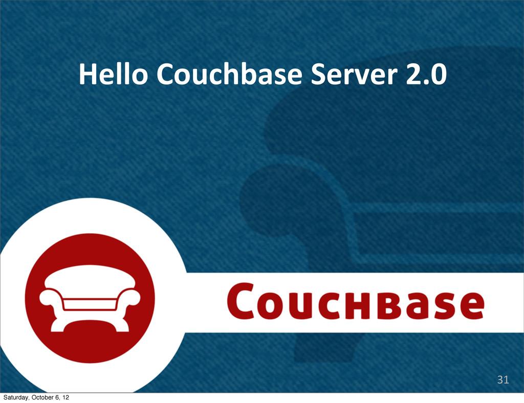 Hello Couchbase Server 2.0 31 Saturday...