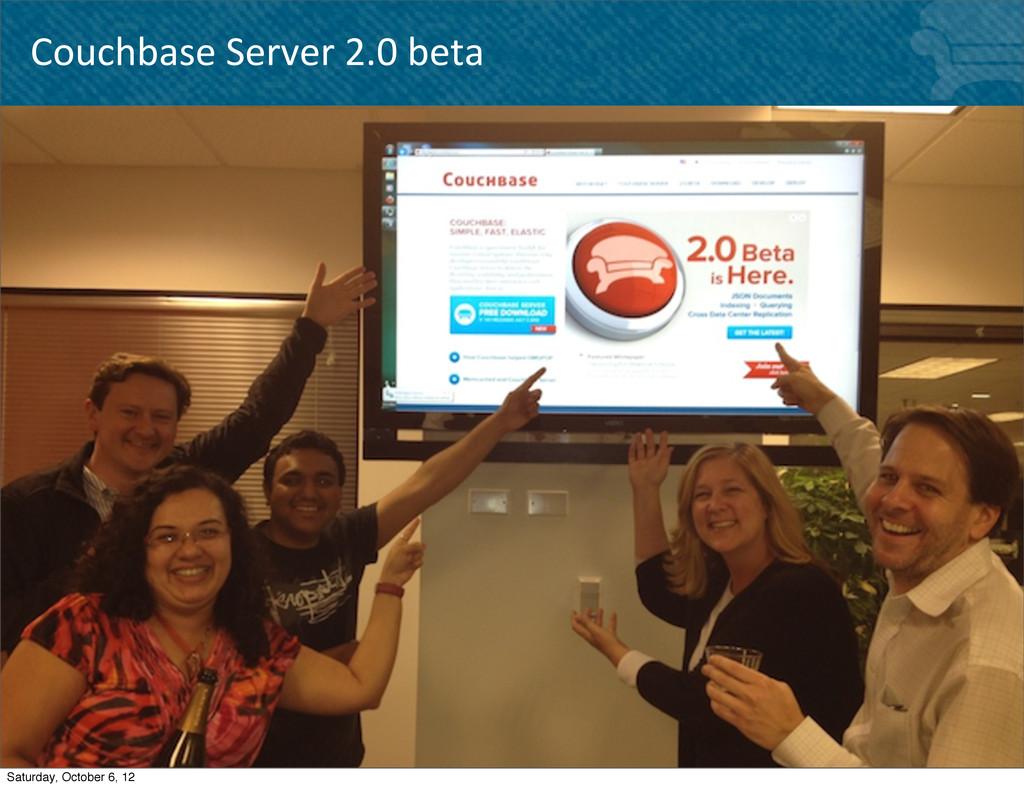Couchbase Server 2.0 beta 32 Saturday,...