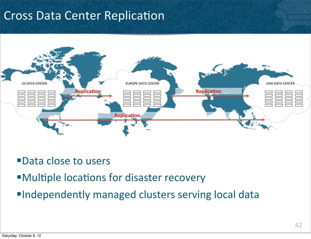 42 Cross Data Center Replica^on §Data...