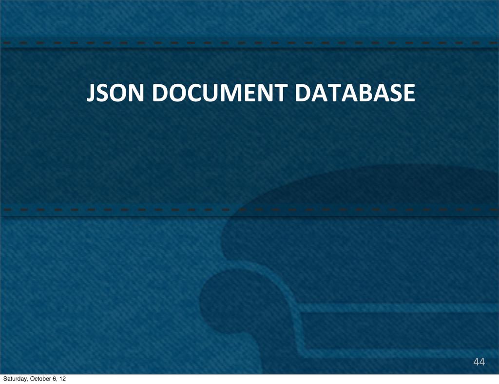 JSON DOCUMENT DATABASE 44 Saturday, Octob...