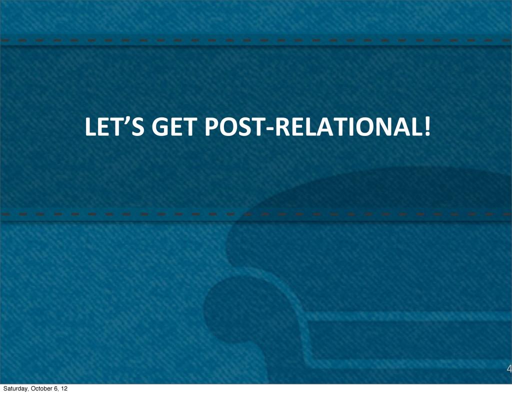 4 LET'S GET POST-‐RELATIONAL! Saturday, ...