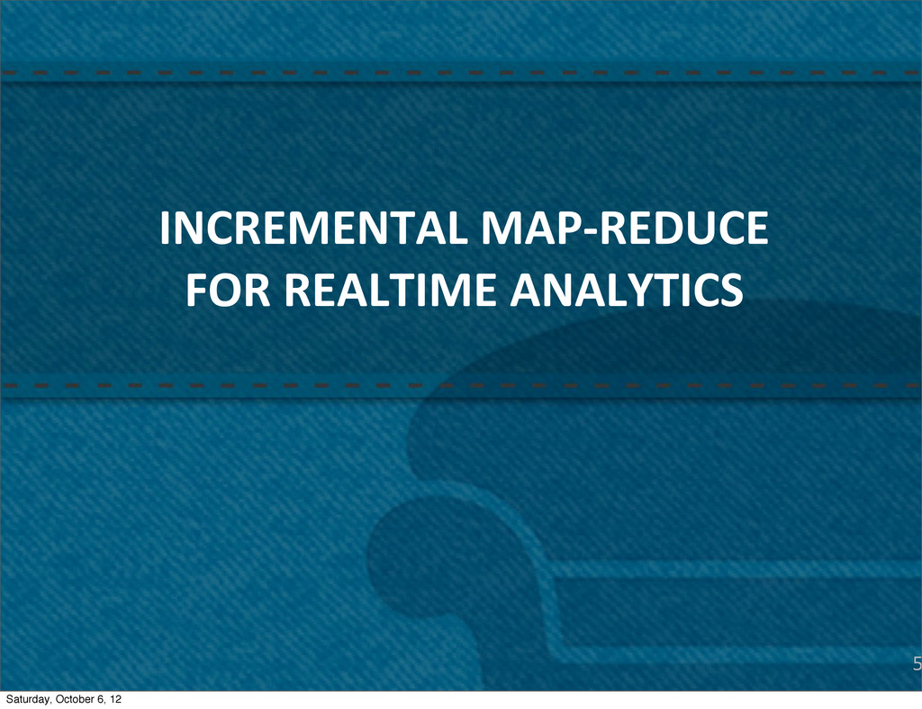 5 INCREMENTAL MAP-‐REDUCE FOR REALTIME...