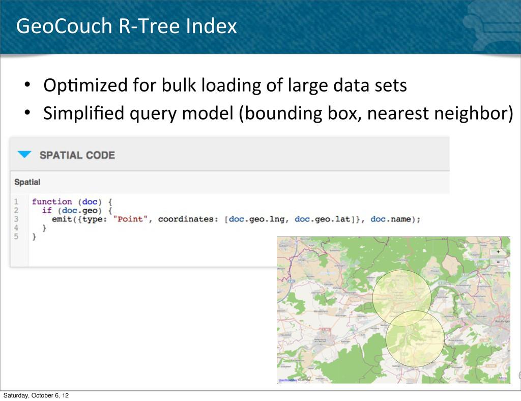 6 GeoCouch R-‐Tree Index • Op^mized f...