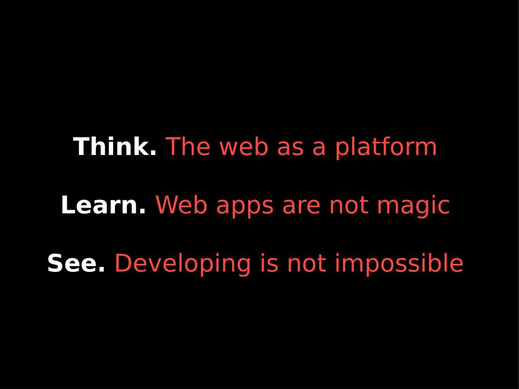 Think. The web as a platform Learn. Web apps ar...