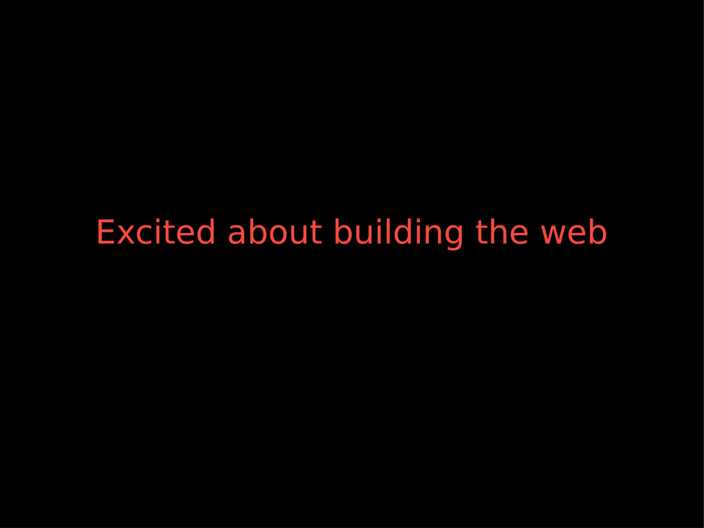 Excited about building the web