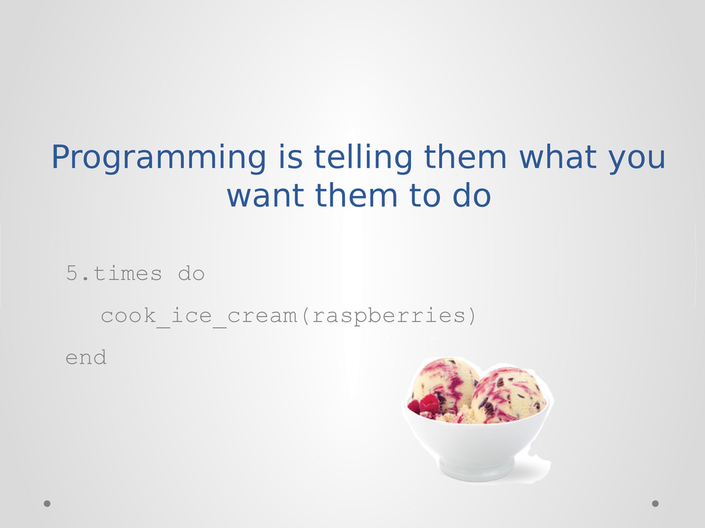 Programming is telling them what you want them ...
