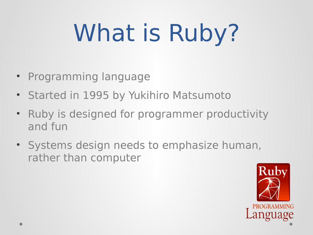 What is Ruby? • Programming language • Started ...
