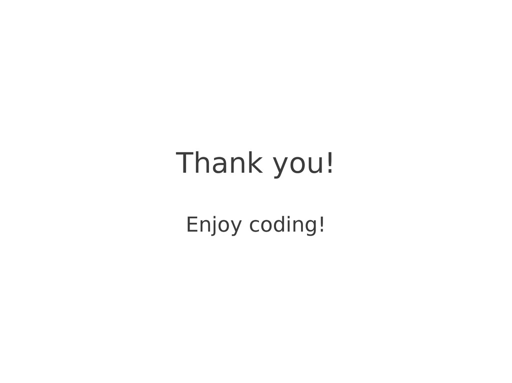 Thank you! Enjoy coding!