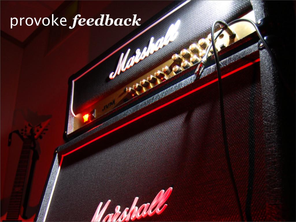 provoke feedback