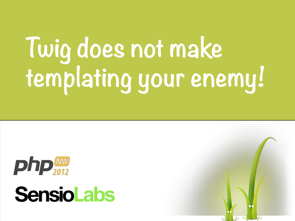 Twig does not make templating your enemy!