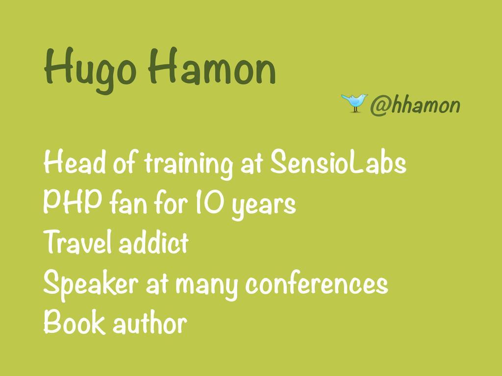 Hugo Hamon @hhamon   Head of training at Se...