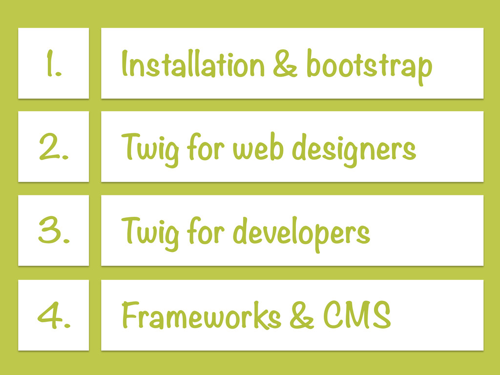 1. Installation & bootstrap 2. Twig for web ...