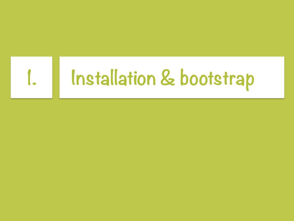 1. Installation & bootstrap