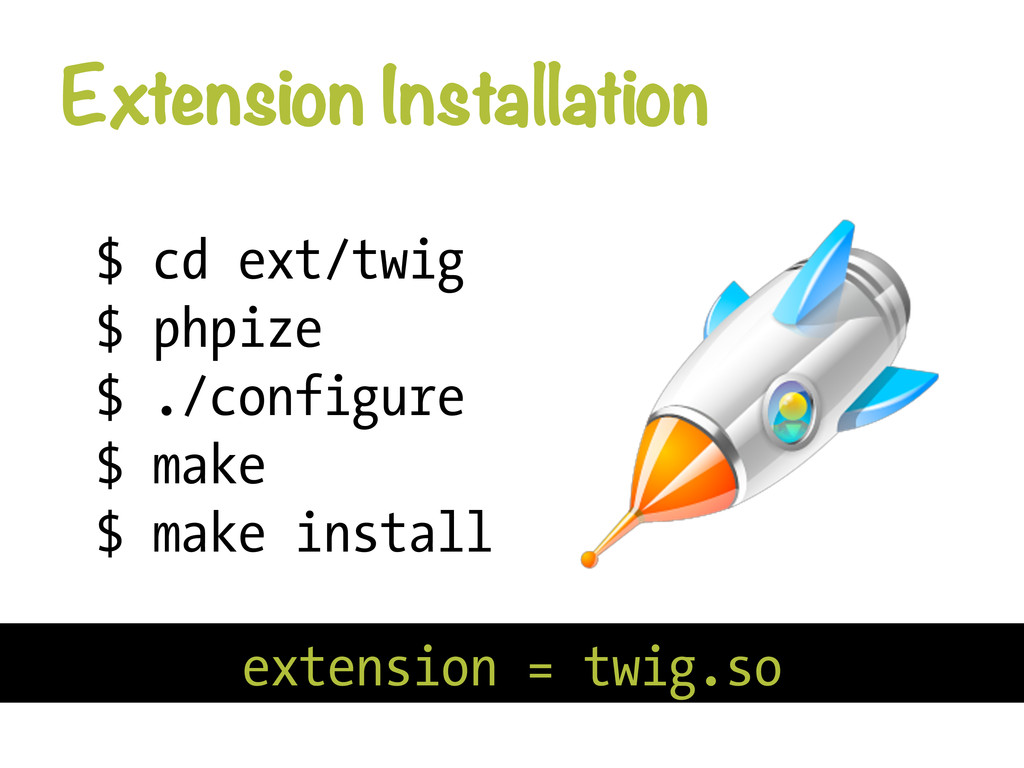 Extension Installation $ cd ext/twig $ phpize ...