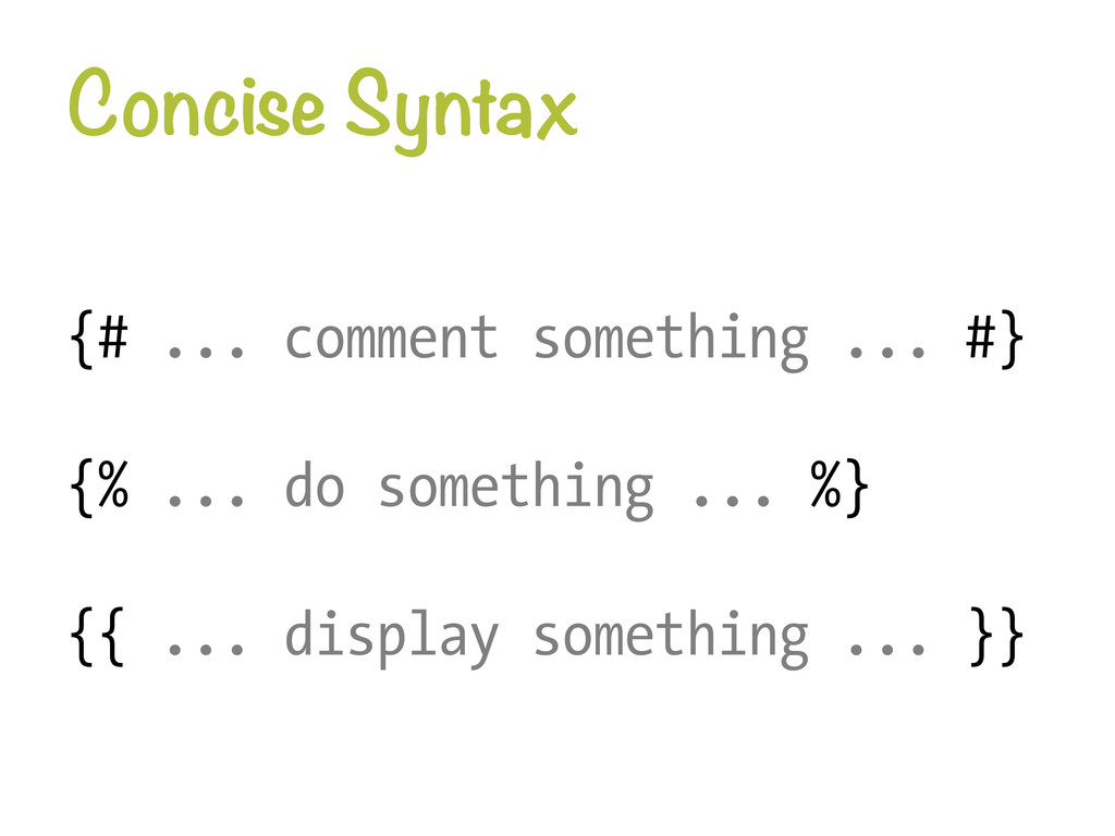 Concise Syntax {# ... comment something ... #}...