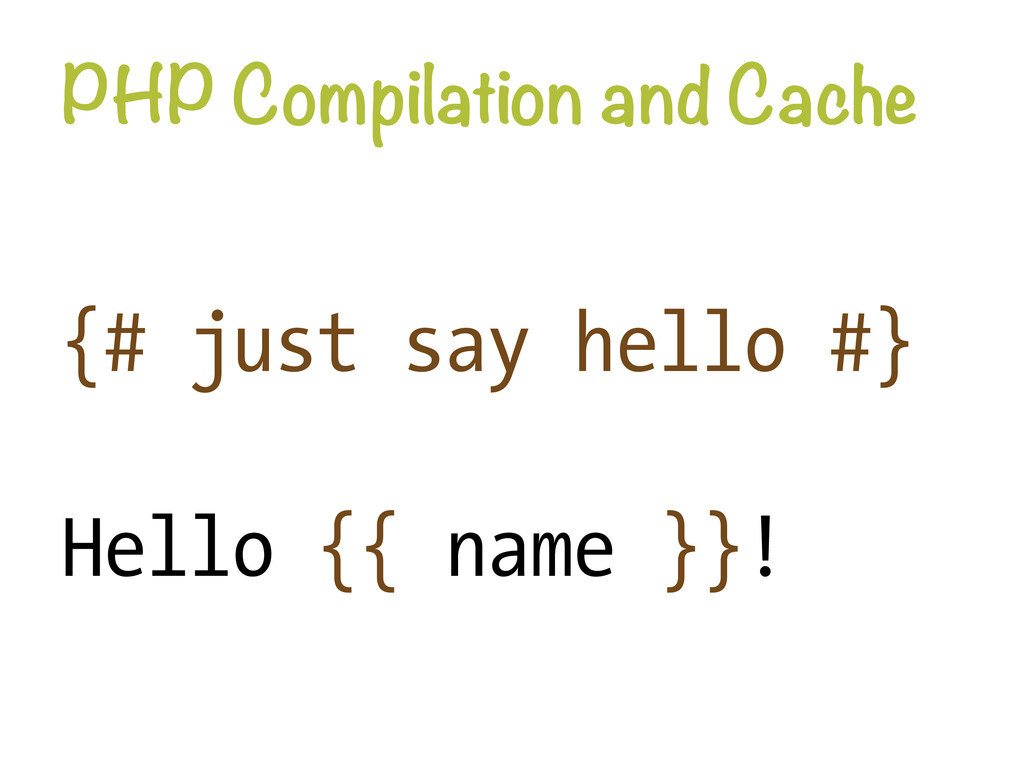 PHP Compilation and Cache {# just say hello #}...