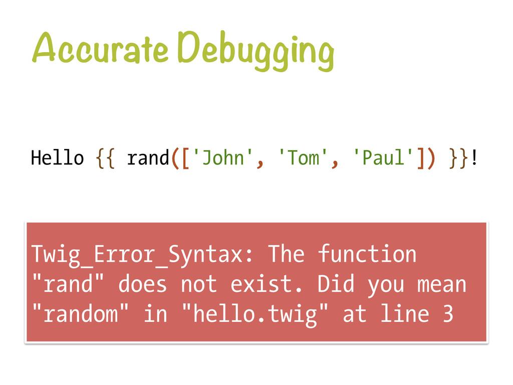 Accurate Debugging Hello {{ rand(['John', 'Tom...