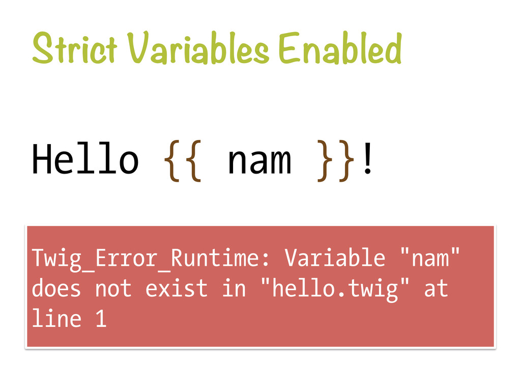 Strict Variables Enabled Hello {{ nam }}! Twig...