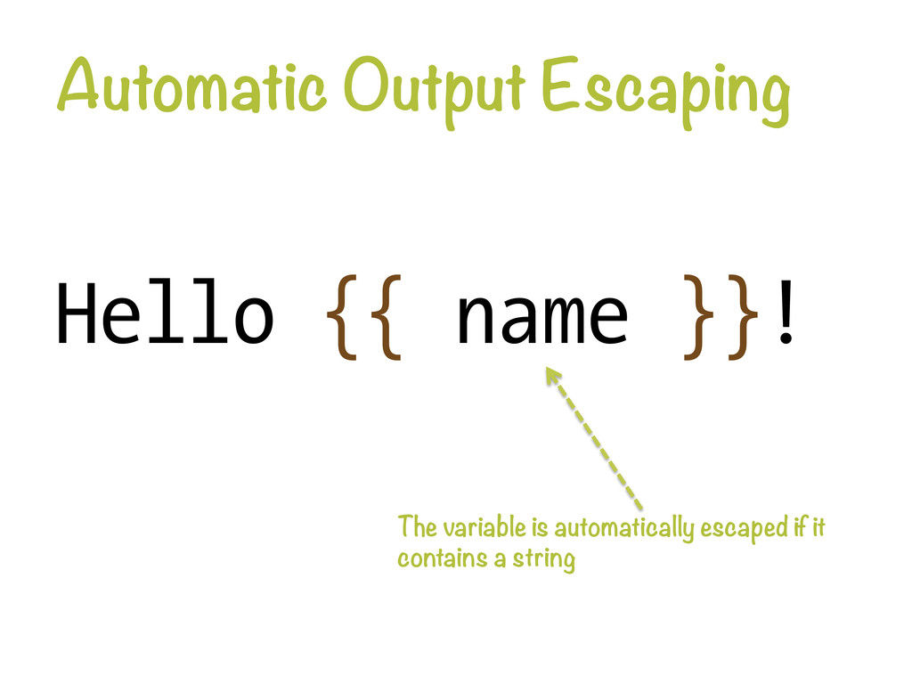 Automatic Output Escaping Hello {{ name }}! Th...