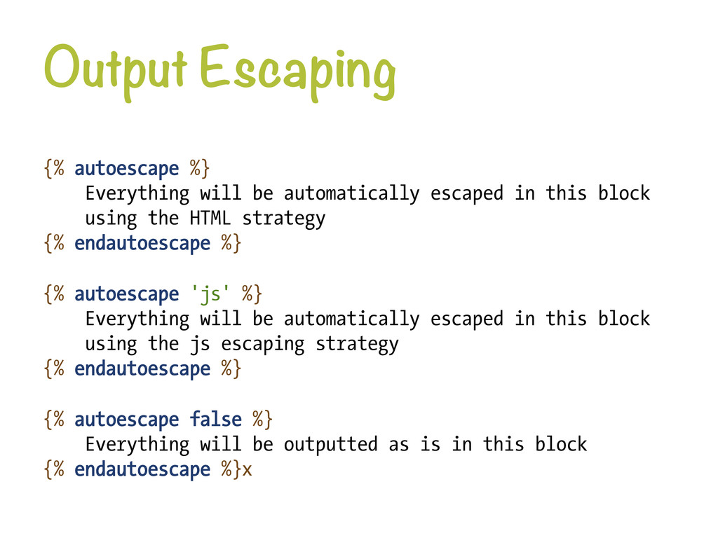 Output Escaping {% autoescape %} Everything wi...