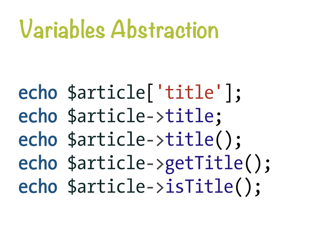 Variables Abstraction echo $article['title']; ...