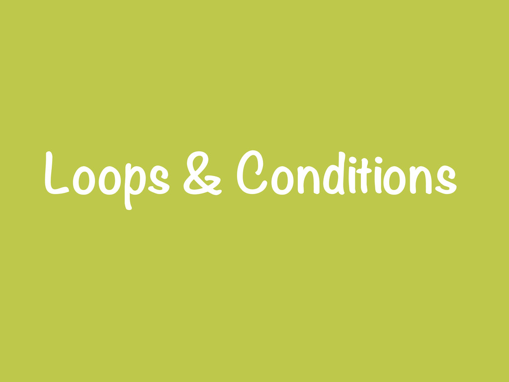 Loops & Conditions