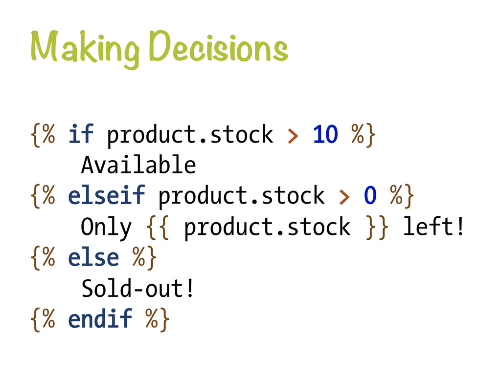 Making Decisions {% if product.stock > 10 %} A...