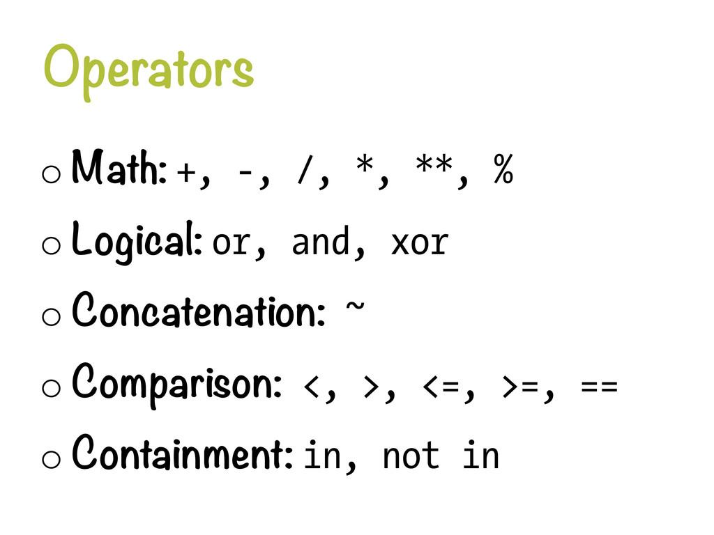 Operators o Math: +, -, /, *, **, % o Logica...