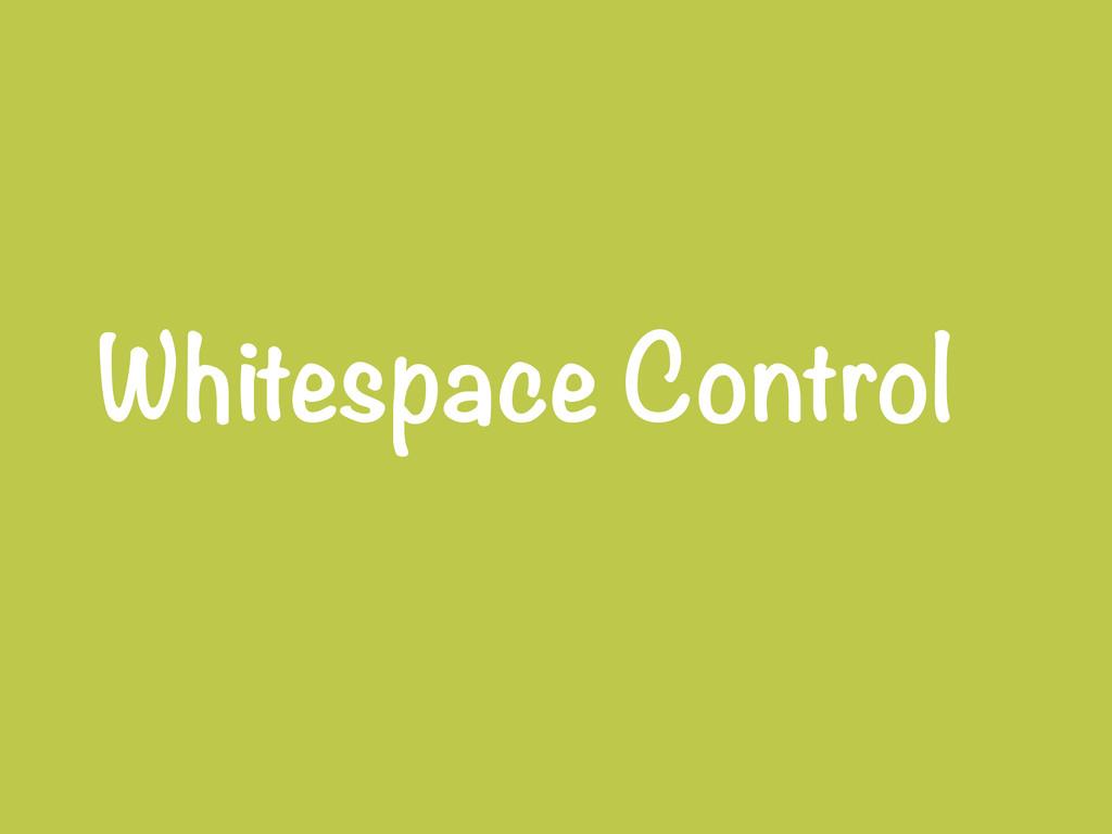 Whitespace Control