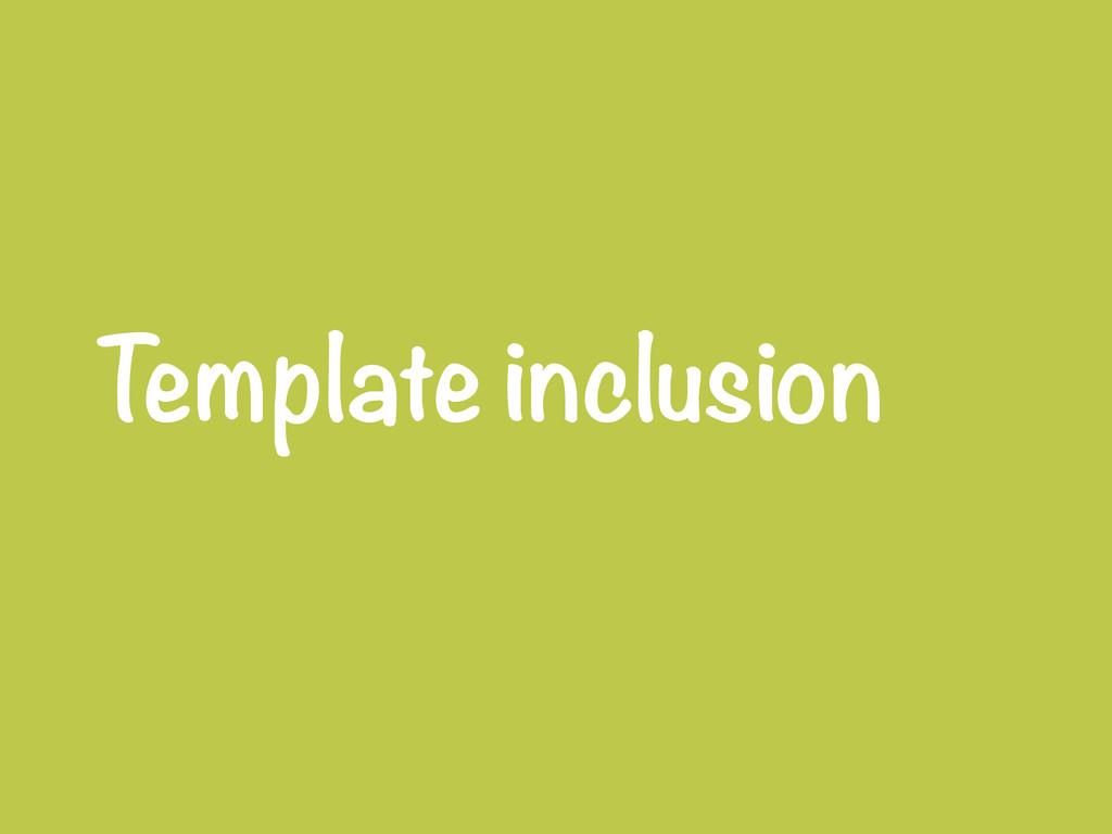 Template inclusion