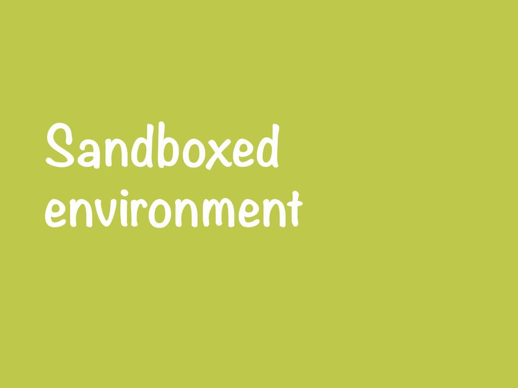 Sandboxed environment