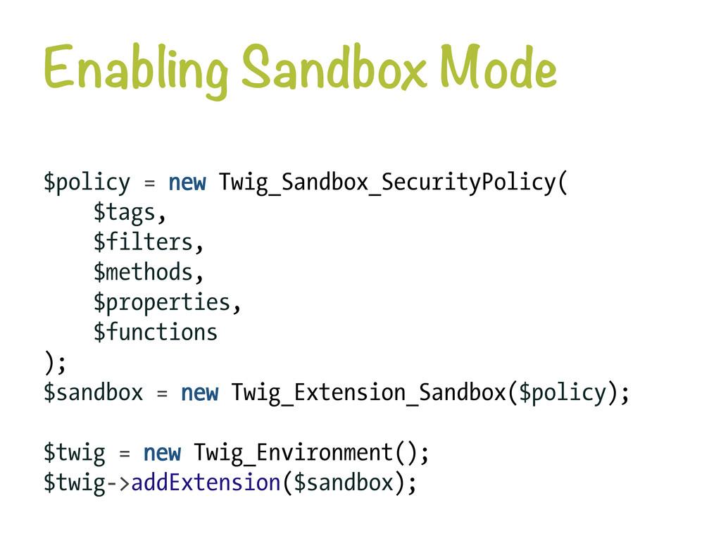 Enabling Sandbox Mode $policy = new Twig_Sandb...