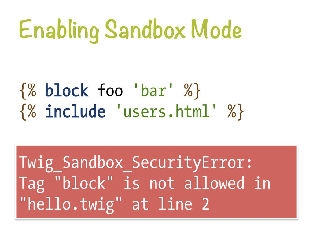 Enabling Sandbox Mode {% block foo 'bar' %} {%...