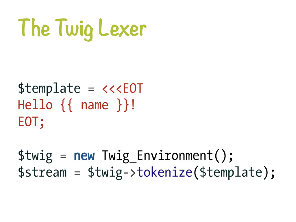 The Twig Lexer $template = <<<EOT Hello {{ nam...