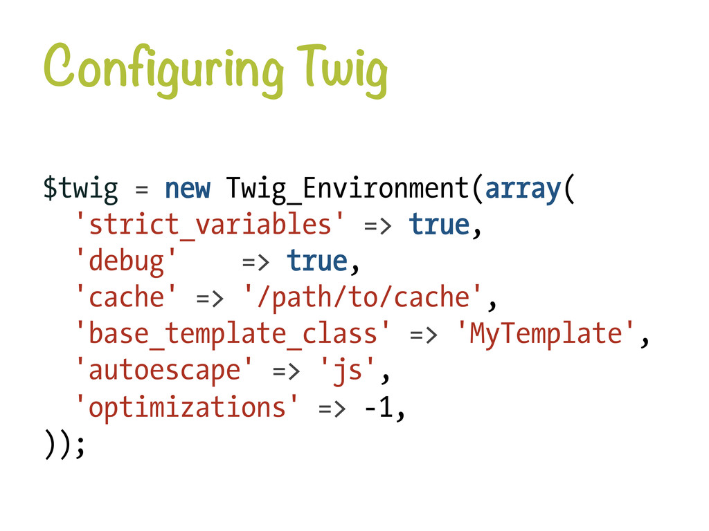 Configuring Twig $twig = new Twig_Environment(...