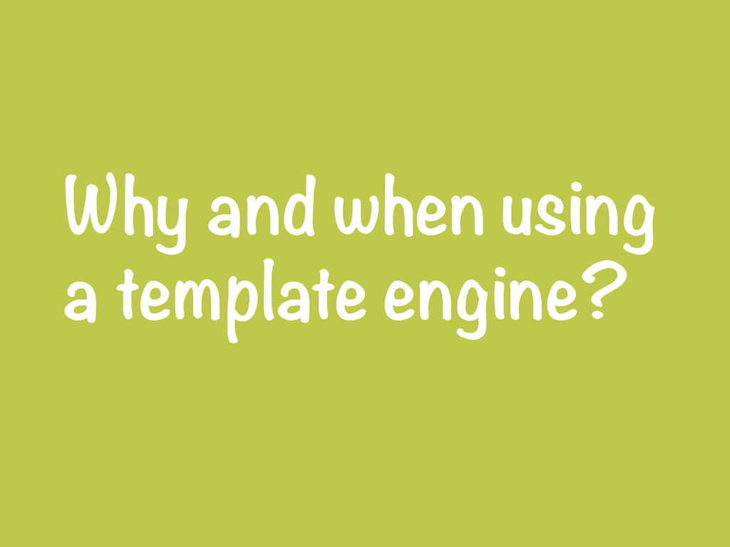 Why and when using a template engine?