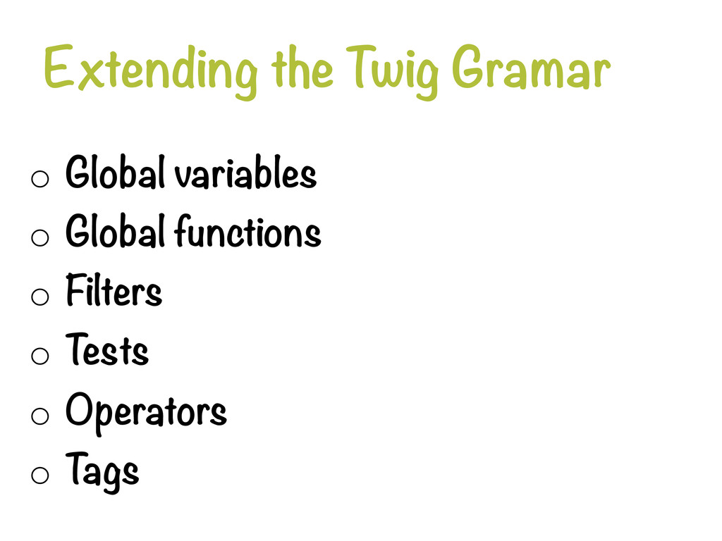 Extending the Twig Gramar o Global variables...