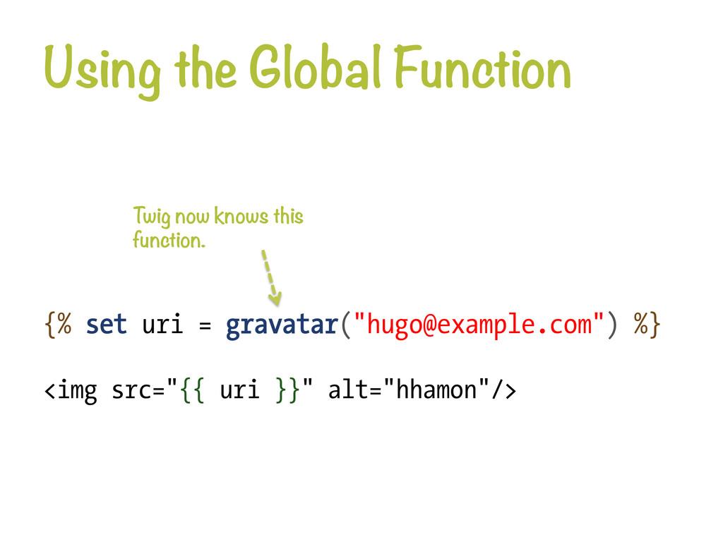 Using the Global Function {% set uri = gravata...