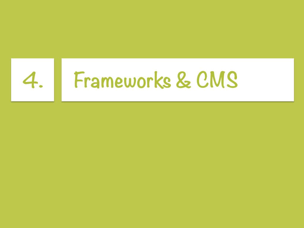 4. Frameworks & CMS
