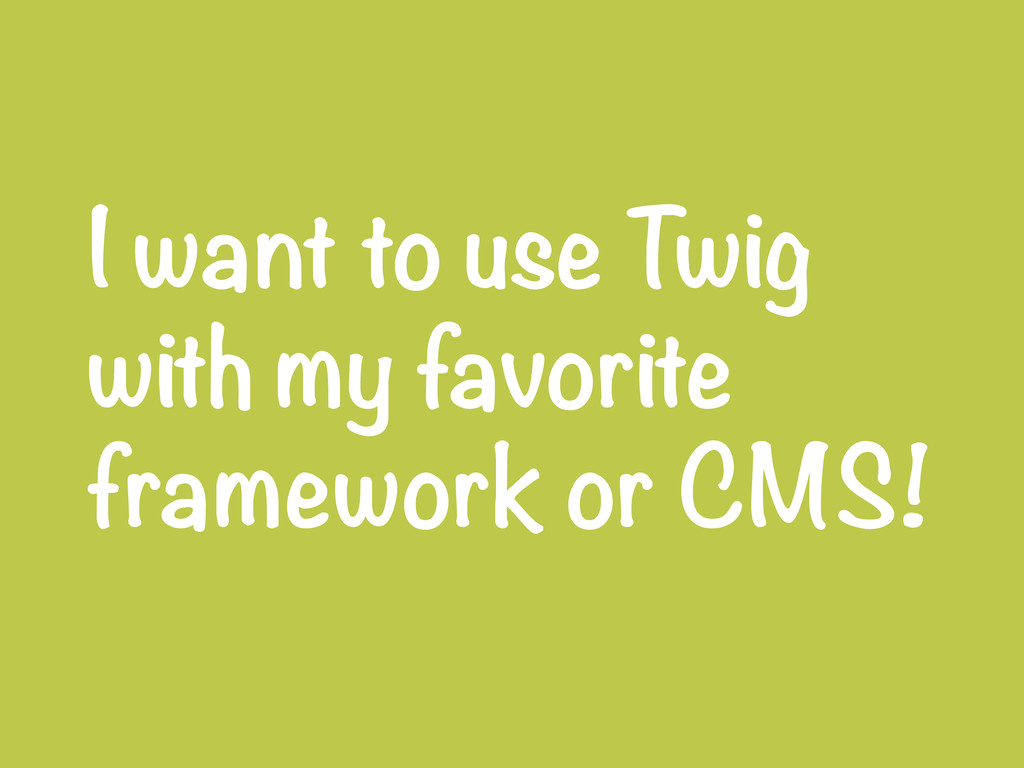 I want to use Twig with my favorite framework o...