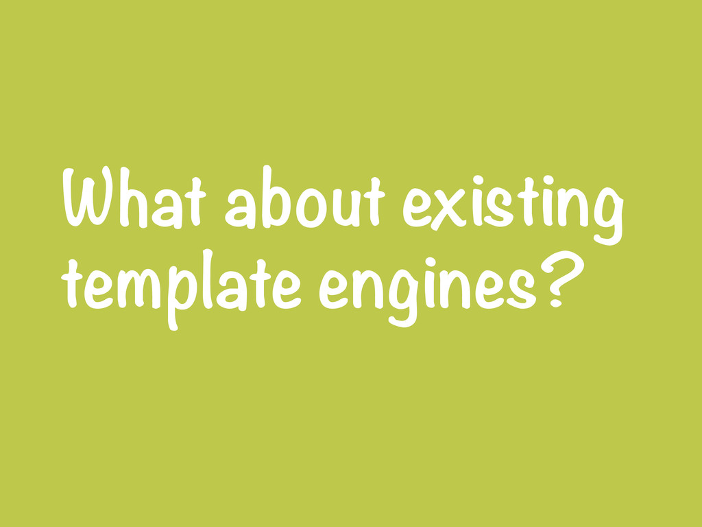 What about existing template engines?