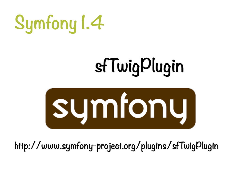 Symfony 1.4 sfTwigPlugin http://www.symfony-p...