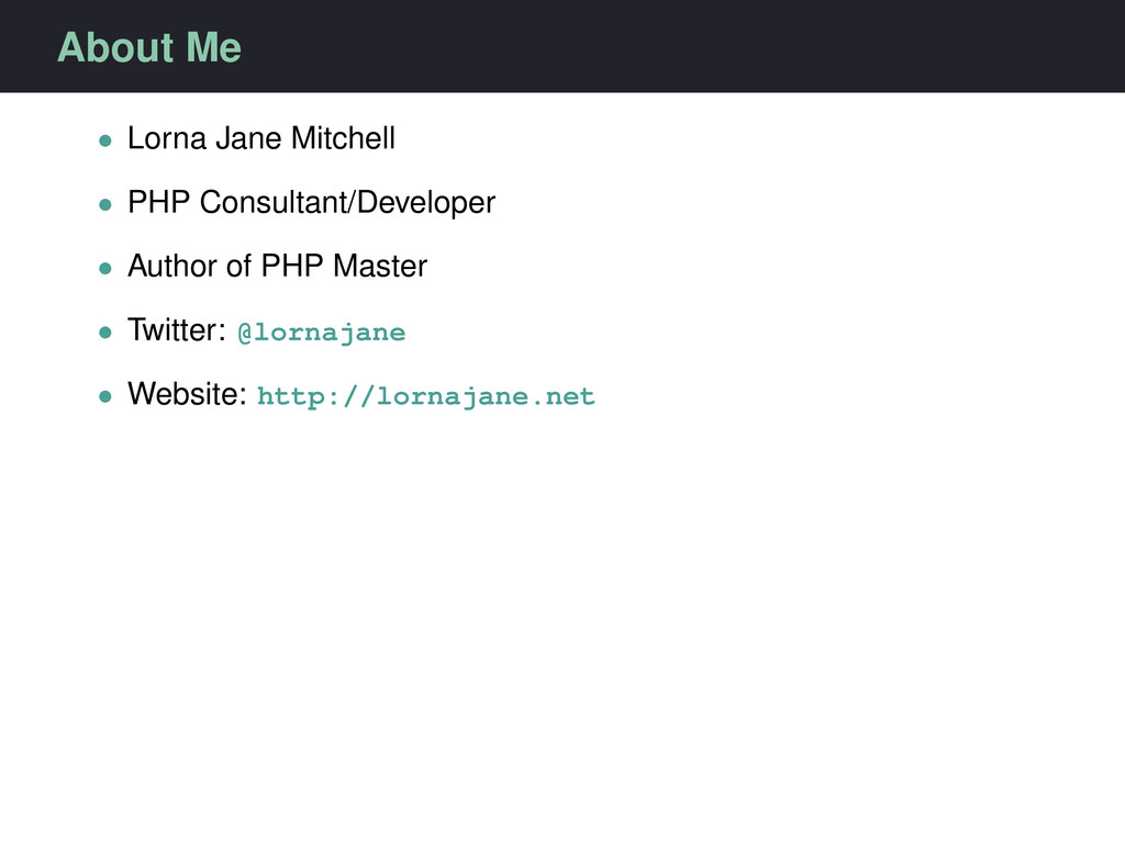 About Me • Lorna Jane Mitchell • PHP Consultant...