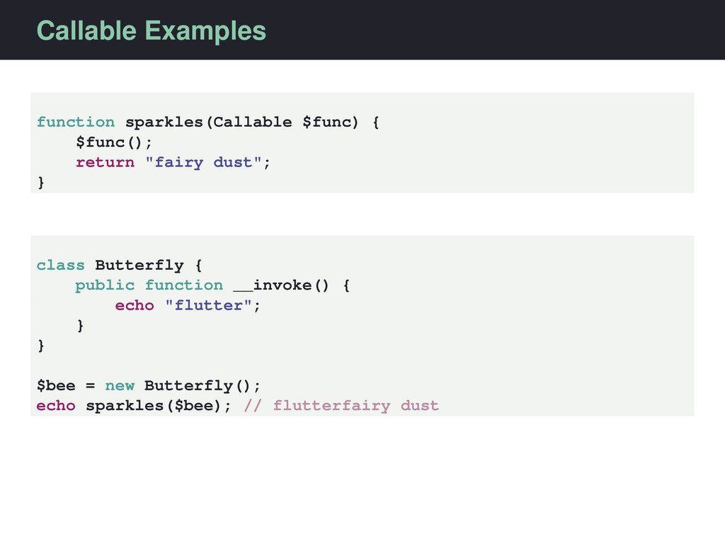 Callable Examples function sparkles(Callable $f...