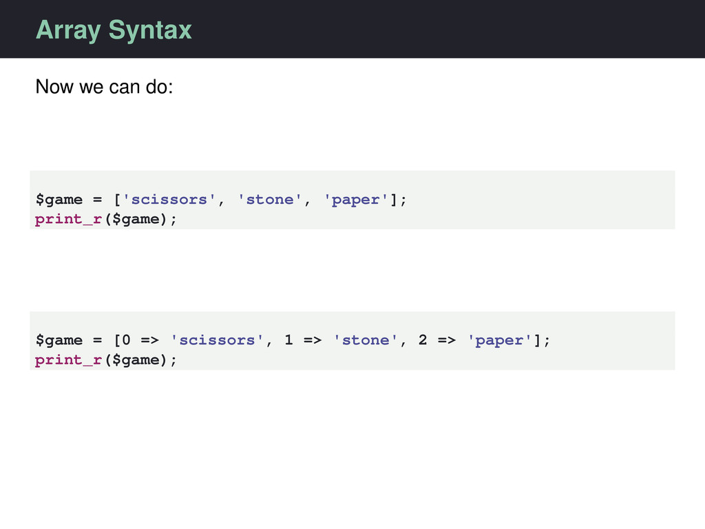 Array Syntax Now we can do: $game = ['scissors'...