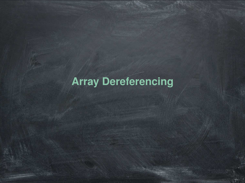 Array Dereferencing