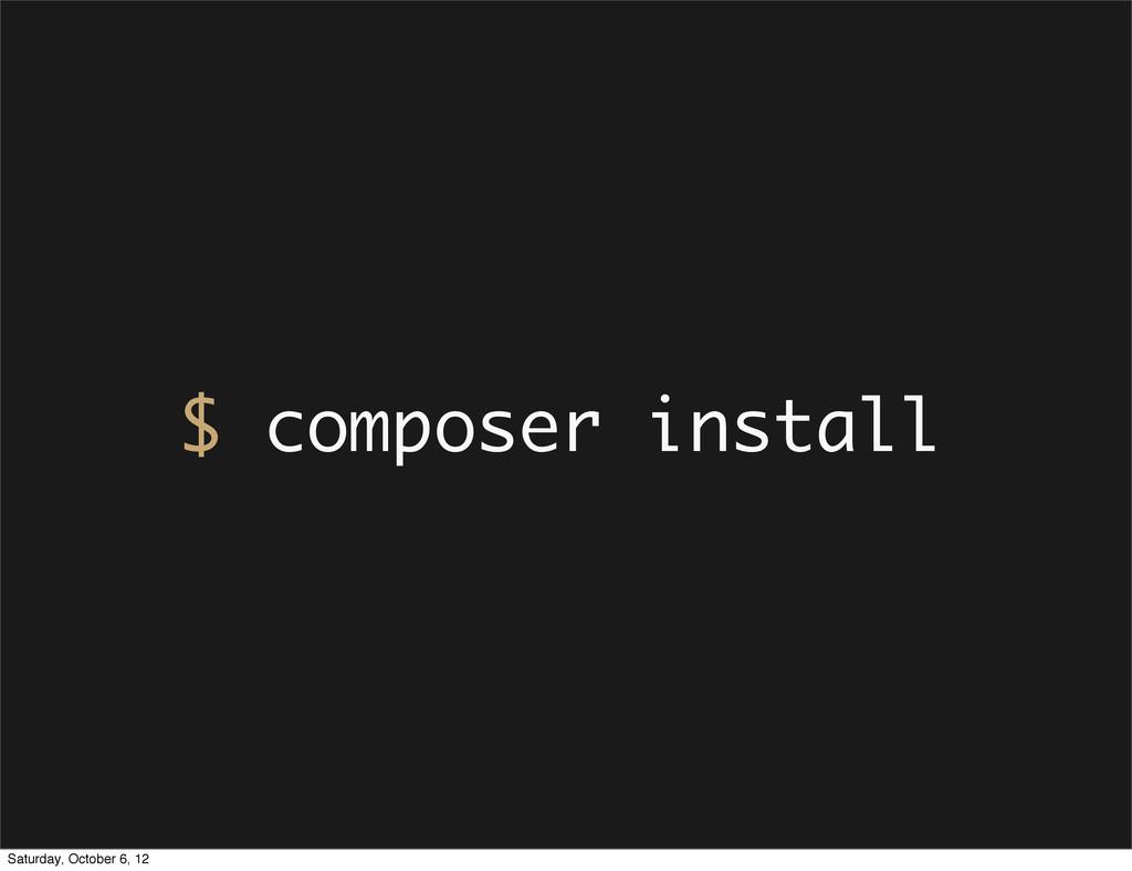 $ composer install Saturday, October 6, 12