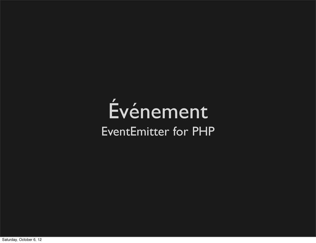 Événement EventEmitter for PHP Saturday, Octobe...