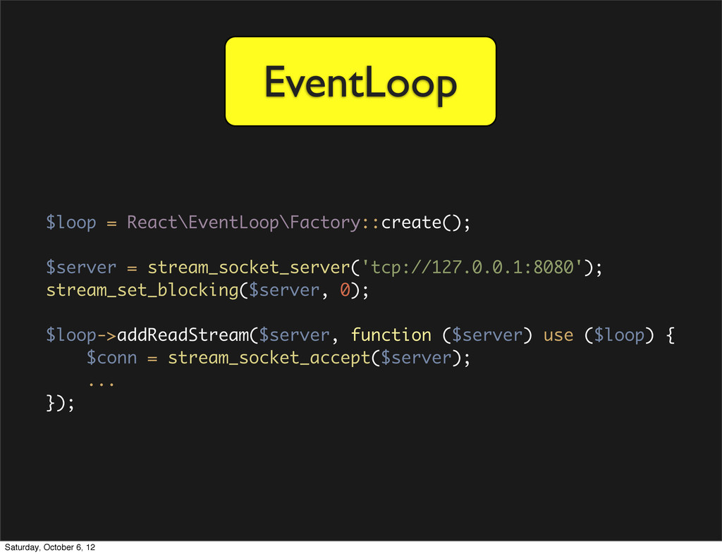 EventLoop $loop = React\EventLoop\Factory::crea...