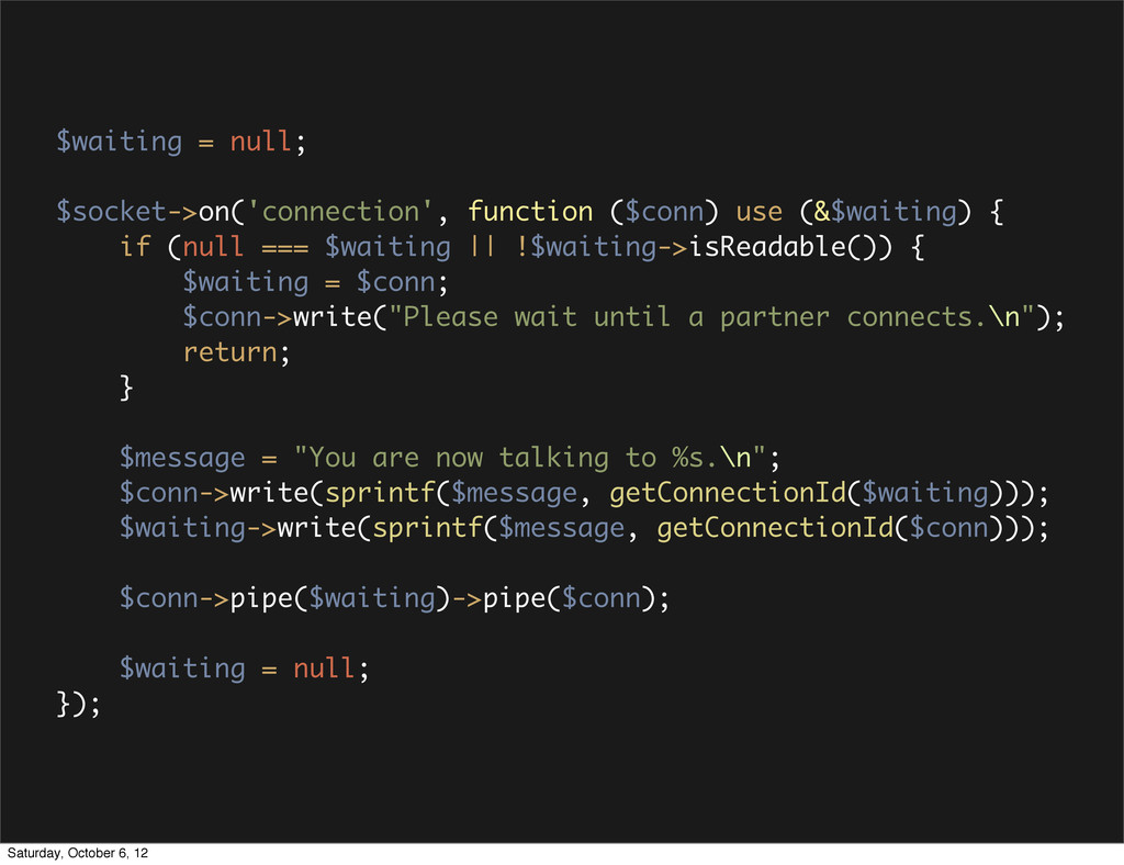 $waiting = null; $socket->on('connection', func...